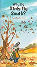 Weekly Reader Books presents why do birds fly south? (A Just Ask Book)