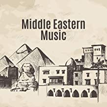 Middle Eastern Music: Arabic Egyptian Chillout Music Inspired by Ancient Egypt and Middle Eastern Culture