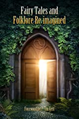Fairy Tales and Folklore Re-imagined Kindle Edition