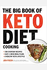 The Big Book of Ketogenic Diet Cooking: 200 Everyday Recipes and Easy 2-Week Meal Plans for a Healthy Keto Lifestyle Kindle Edition