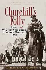 Churchill's Folly: How Winston Churchill Created Modern Iraq Kindle Edition