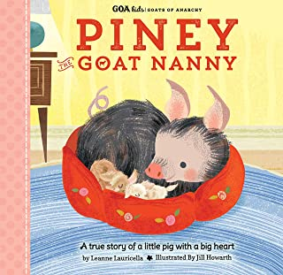 GOA Kids - Goats of Anarchy: Piney the Goat Nanny: A true story of a little pig with a big heart