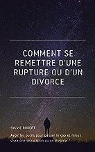 COMMENT SE REMETTRE D'UNE RUPTURE OU D'UN DIVORCE: Avoir les outils pour passer le cap et mieux vivre une séparation ou un...