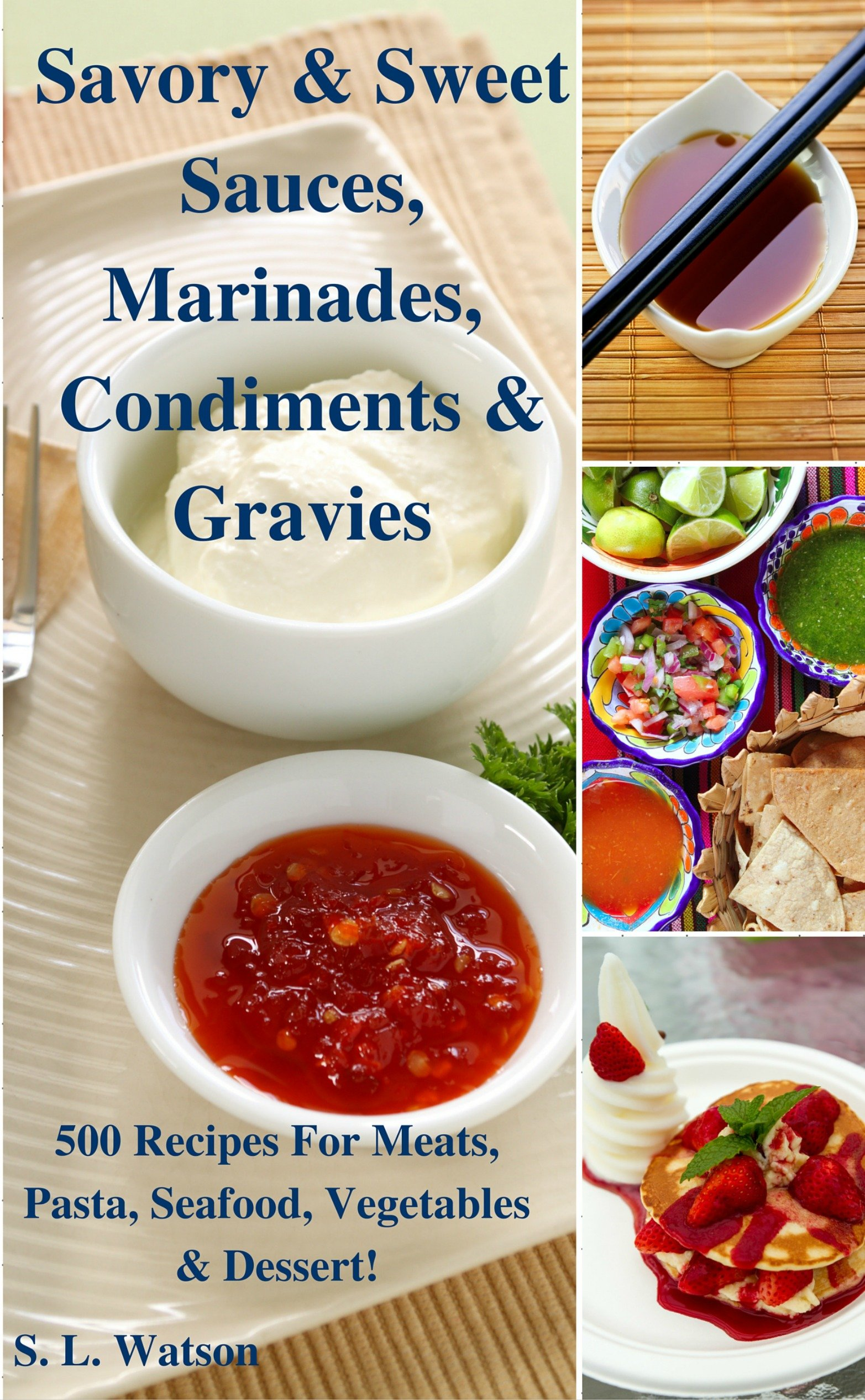 Savory & Sweet Sauces, Marinades, Condiments & Gravies: 500 Recipes For Meats, Pasta, Seafood, Vegetables & Desserts! (Sou...