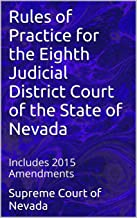 Rules of Practice for the Eighth Judicial District Court of the State of Nevada: Includes 2015 Amendments (Nevada Rules of Court)