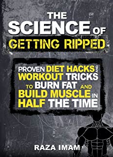 The Science of Getting Ripped: Proven Diet Hacks and Workout Tricks to Burn Fat and Build Muscle in Half the Time (Burn Fat, Build Muscle Book 1)