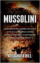 MUSSOLINI: La Biografía del Hombre que llevó a Italia a la Segunda Guerra Mundial. Descubre la historia del mejor aliado de Hitler