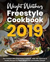 Weight Watchers Freestyle Cookbook 2019: The Complete WW Smart Points Cookbook - With 100+ Delicious & Healthy Recipes For Rapid Weight Loss and Healthy Lifestyle.