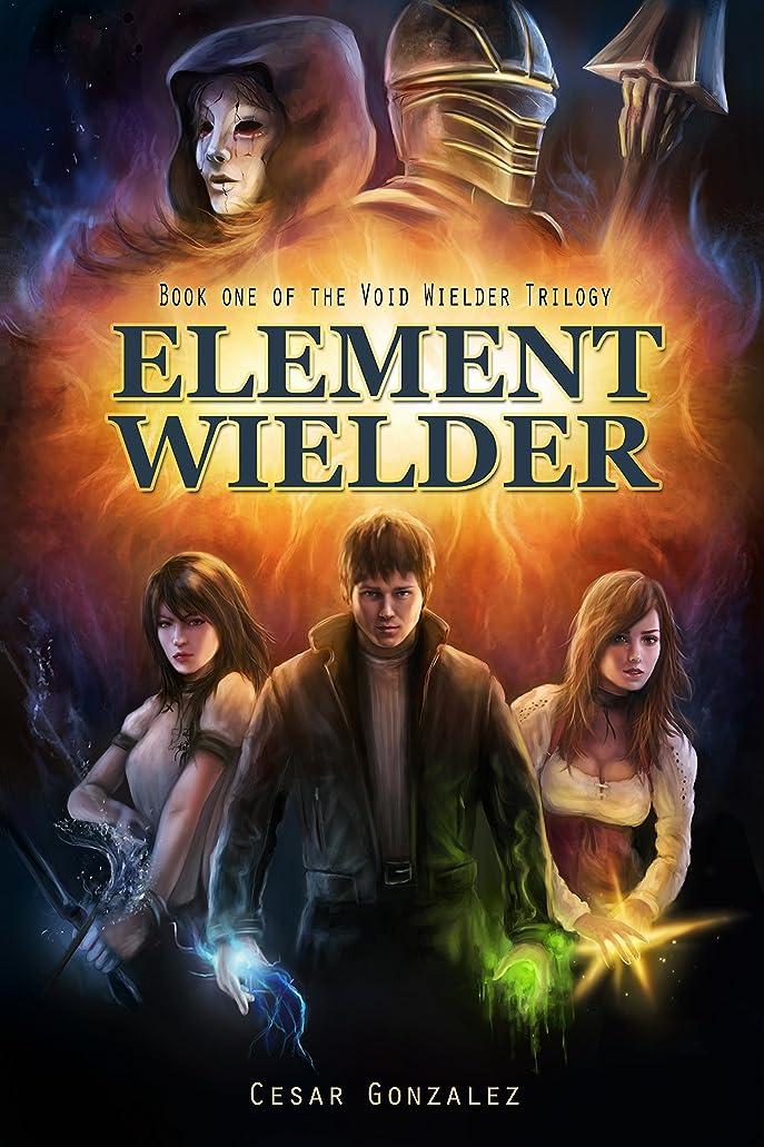 工夫するドループ直接Element Wielder (The Void Wielder Trilogy Book 1) (English Edition)