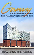 Germany: Germany Travel Guide: The 30 Best Tips For Your Trip To Germany - The Places You Have To See (Germany Travel, Ber...
