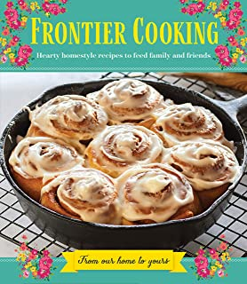 Frontier Cooking: Hearty Homestyle Recipes to Feed Family and Friends