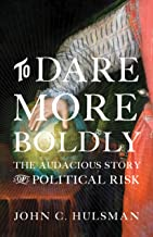To Dare More Boldly: The Audacious Story of Political Risk