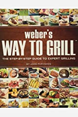 Weber's Way to Grill: The Step-By-Step Guide to Expert Grilling Paperback