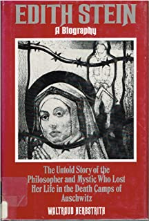Edith Stein: A Biography/the Untold Story of the Philosopher and Mystic Who Lost Her Life in the Death Camps of Auschwitz (English and German Edition)