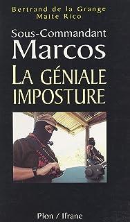 Sous-commandant Marcos: La géniale imposture (French Edition)