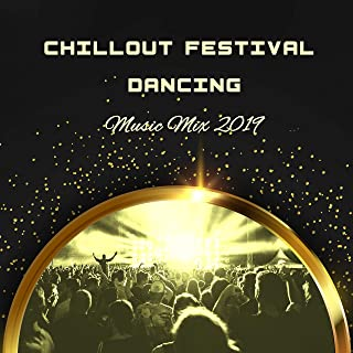 Chillout Festival Dancing Music Mix 2019: Absolute Best 2019 EDM Deep Electro House Chill Out Party Dancing Compilation