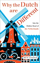 Why the Dutch are Different: A Journey into the Hidden Heart of the Netherlands