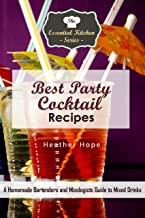 Best Party Cocktail Recipes: A Homemade Bartenders and Mixologists Guide to Mixed Drinks (The Essential Kitchen Series Book 133)