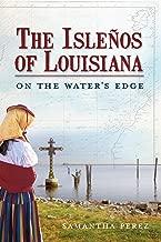 The Isleños of Louisiana: On the Water's Edge (American Heritage)