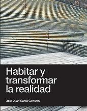 Habitar y transformar la realidad (Spanish Edition)