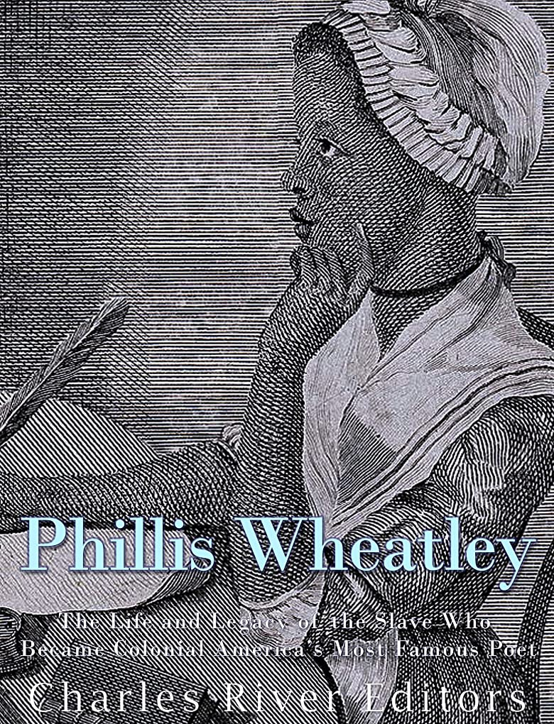天井バンケット勇者Phillis Wheatley: The Life and Legacy of the Slave Who Became Colonial America's Most Famous Poet (English Edition)