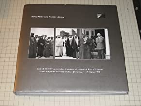 The visit of HRH Princess Alice, Countess of Athlone and the Earl of Athlone to the Kingdom of Saudi Arabia : 25 February - 17 March 1938 : with a summary of Saudi-British relations.