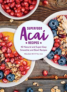 Superfood Acai Recipes: 40 Natural and Super-Easy Smoothie and Bowl Recipes