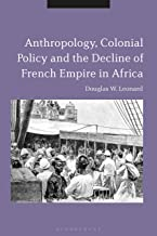 Anthropology, Colonial Policy and the Decline of French Empire in Africa (English Edition)