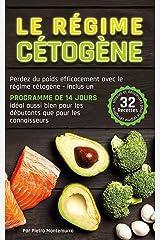 Le Régime Cétogène: Perdez du poids efficacement avec le régime cétogène - inclus un programme de 14 jours, idéal aussi bien pour les débutants que pour ... (Être en forme et en bonne santé) Format Kindle