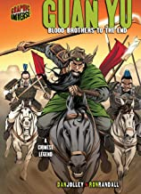 Guan Yu: Blood Brothers to the End [A Chinese Legend] (Graphic Myths and Legends)