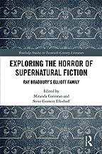 Exploring the Horror of Supernatural Fiction: Ray Bradbury's Elliott Family (Routledge Studies in Twentieth-Century Literature Book 72) (English Edition)