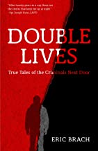 Double Lives: True Tales of the Criminals Next Door (A True Crime Book, Serial Killers, for Fans of Cold Case Files or If You Tell)