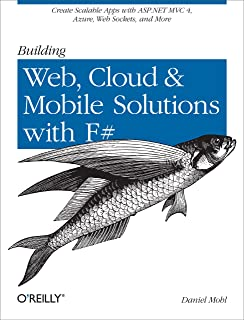 Building Web, Cloud, and Mobile Solutions with F#: Create Scalable Apps with ASP.NET MVC 4, Azure, Web Sockets, and More
