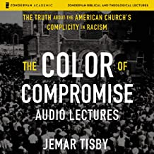 The Color of Compromise: Audio Lectures: The Truth About the American Church's Complicity in Racism