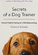 Secrets of a Dog Trainer: Positive Problem Solving for a Well-Behaved Dog