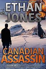 Canadian Assassin: A Justin Hall Spy Thriller: Assassination International Espionage Suspense Mission - Book 1 Kindle Edition