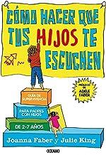 Cómo hacer que tus hijos te escuchen: Guía de supervivencia para padres con hijos de 2 a 7 años (Spanish Edition)