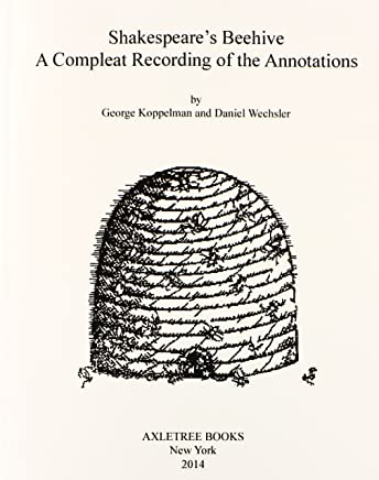 Shakespeares Beehive: A Compleat Recording of the Annotations by Lauren Avirom (Compiler), George Koppelman (Compiler), Daniel Wechsler (Compiler) (23-Apr-2014) Paperback