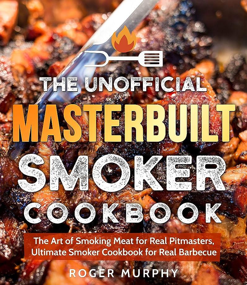 落胆した旅行イノセンスThe Unofficial Masterbuilt Smoker Cookbook: The Art of Smoking Meat for Real Pitmasters, Ultimate Smoker Cookbook for Real Barbecue (English Edition)