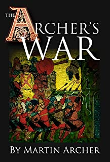 The Archer's War: Exciting good read - adventure fiction about fighting and combat during medieval times in feudal England with archers, longbows, knights, ... pirates. (The Company of Archers Book 4)