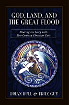 God, Land, and The Great Flood: Hearing the Story with 21st-Century Christian Ears