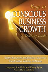 Keys to Conscious Business Growth - A Teaching Guide: Manifest the Successful, Soulful Business You Envision Through Mindset, Mentoring, and Meaning Kindle Edition