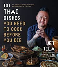 101 Thai Dishes You Need to Cook Before You Die: The Essential Recipes, Techniques and Ingredients of Thailand