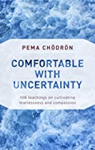 Download Comfortable with Uncertainty: 108 Teachings on Cultivating Fearlessness and Compassion PDF