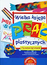 Wielka ksiega prac plastycznych (Polish Edition)