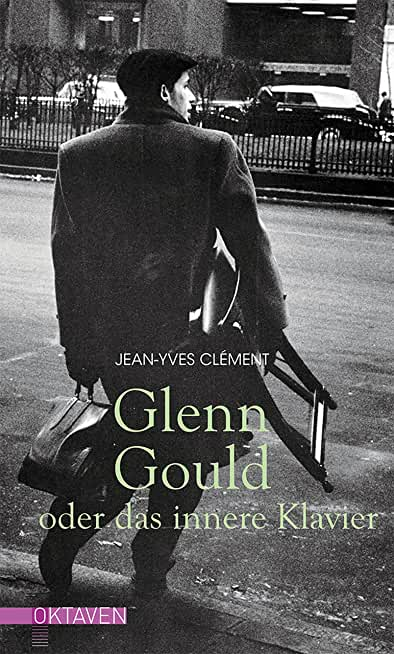 Glenn Gould oder das innere Klavier (Oktaven) (German Edition)