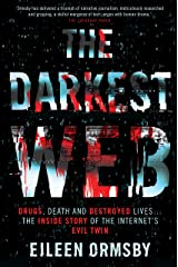 Darkest Web : Drugs, death and destroyed lives ... the inside story of the internet's evil twin Kindle Edition