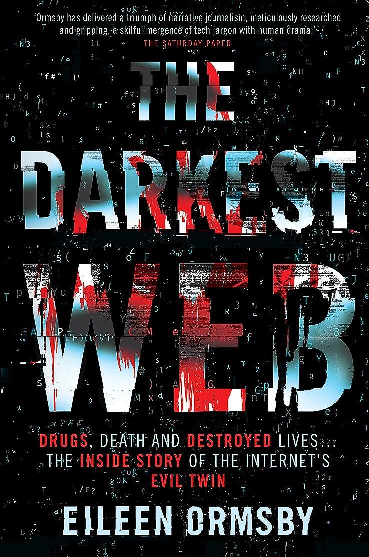 期間爆発物赤Darkest Web : Drugs, death and destroyed lives ... the inside story of the internet's evil twin (English Edition)