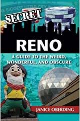Secret Reno: A Guide to the Weird, Wonderful, and Obscure Kindle Edition