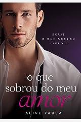 O que sobrou do meu amor (O que sobrou Livro 1) eBook Kindle